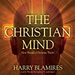 The Christian Mind: How Should a Christian Think? | Harry Blamires