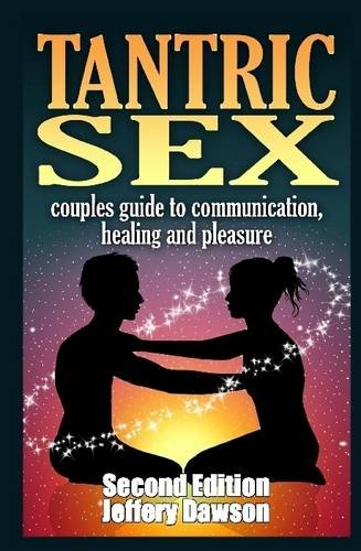 Tantric Sex Couples Guide: Communication, Sex And Healing