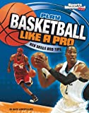 Play Basketball Like a Pro: Key Skills and Tips (Sports Illustrated Kids: Play Like the Pros)
