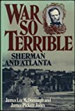 img - for War So Terrible: Sherman and Atlanta by McDonough, James Lee, Jones, James Pickett (1988) Hardcover book / textbook / text book