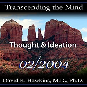 Transcending the Mind Series: Thought & Ideation | [David R. Hawkins, M.D.]