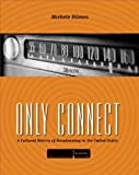 img - for Only Connect : Cultural History Of Broadcasting in the United States 2ND EDITION book / textbook / text book