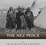 Native American Tribes: The History and Culture of the Nez Percé |  Charles River Editors