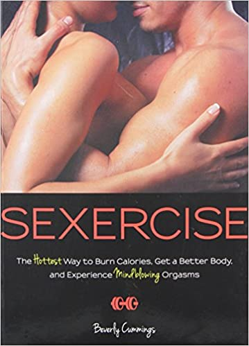 Sexercise The Hottest Way to Burn Calories, Get a Better Body, and Experience Mindblowing Orgasms [ePUB]