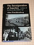 Incorporation of America: Culture and Society, 1865-1893 (American Century Series) (0809058278) by Trachtenberg, Alan