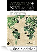 Joystick Soldiers: The Politics of Play in Military Video Games [Edizione Kindle]