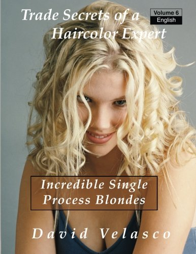 Incredible Single Process Blondes: Volume 6 (Trade Secrets of a Haircolor Expert)