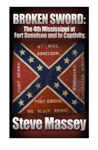 Broken Sword: The 4th Mississippi Infantry at Fort Donelson and in Captivity: Volume 1 (History of the 4th Mississippi Infantry)