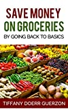 img - for Save Money on Groceries by Going Back to Basics book / textbook / text book