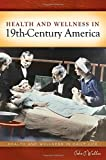 img - for Health and Wellness in 19th-Century America (Health and Wellness in Daily Life) book / textbook / text book