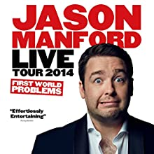 Jason Manford Live Tour 2014 - First World Problems  by Jason Manford Narrated by Jason Manford