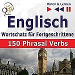 150 Phrasal Verbs: Englisch Wortschatz für Fortgeschrittene - Niveau B2-C1 (Hören & Lernen) | Dorota Guzik,Joanna Bruska
