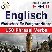 Englisch - Wortschatz für Fortgeschrittene: 150 Phrasal Verbs - Niveau B2-C1 (Hören & Lernen) | Dorota Guzik, Joanna Bruska