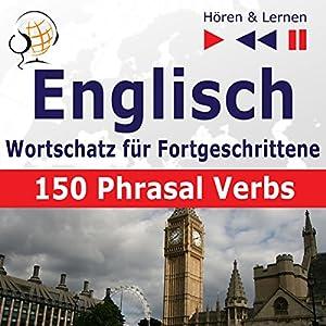 150 Phrasal Verbs: Englisch Wortschatz für Fortgeschrittene - Niveau B2-C1 (Hören & Lernen) Hörbuch