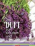 Der Duft von Kräutern und Gewürzen 2011: Farbfotos mit Duftspot zum Reiben