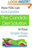 The Candida Diet Solution: Cure Candida in Four Simple Steps (Candida Diet Self-Guided Healing Series Book 1)
