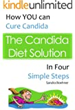 The Candida Diet Solution: Cure Candida in Four Simple Steps (Candida Diet Self-Guided Healing Series Book 1) (English Edition)
