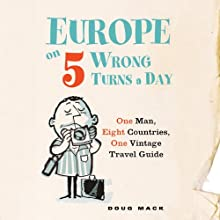 Europe on Five Wrong Turns a Day: One Man, Eight Countries, One Vintage Travel Guide (       UNABRIDGED) by Doug Mack Narrated by David Skeist