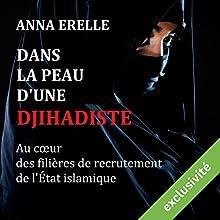Dans la peau d'une djihadiste : enquête au cœur des filières de recrutement de l'État islamique | Livre audio Auteur(s) : Anna Erelle Narrateur(s) : Rosie Mendès