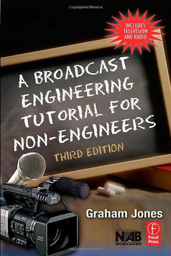 A Broadcast Engineering Tutorial for Non-Engineers, Third Edition