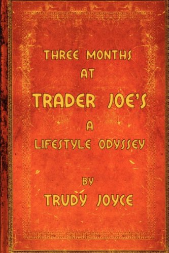 Three Months At Trader Joe'S - A Lifestyle Odyssey