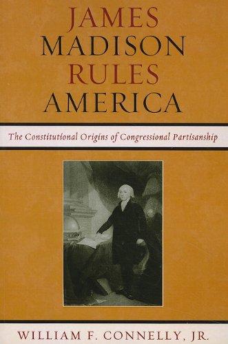 James Madison Rules America: The Constitutional Origins...
