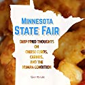 Minnesota State Fair: Deep Fried Thoughts on Cheese Curds, Carnies, and the Human Condition (       UNABRIDGED) by Ben Nesvig Narrated by Ben Nesvig