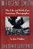img - for W. Eugene Smith: Shadow and Substance - The Life and Work of an American Photographer book / textbook / text book