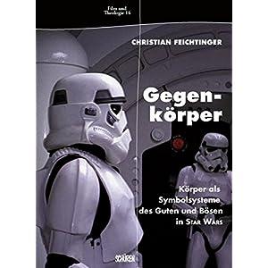 Gegenkörper: Körper als Symbolsysteme des Guten und Bösen in Star Wars (Film & Theologie)