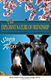 Sara Alexi The Explosive Nature of Friendship: The Greek Village Series Book Three: 3