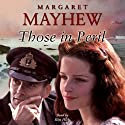 Those in Peril Audiobook by Margaret Mayhew Narrated by Kim Hicks