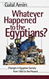 Whatever Happened to the Egyptians? Changes in Egyptian Society from 1950 to the Present