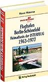 Horst Materna Flughafen Berlin-Schönefeld - Heimatbasis der INTERFLUG 1963-1977: Geschichte des Flughafens Berlin-Schönefeld 03