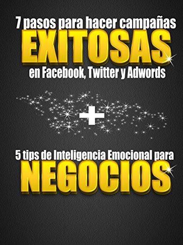 7 pasos para hacer campañas exitosas en Facebook, Twitter y Adwords + 5 tips de inteligencia Emocional para negocios