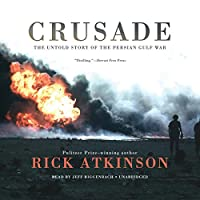 Crusade: The Untold Story of the Persian Gulf War Hörbuch von Rick Atkinson Gesprochen von: Jeff Riggenbach