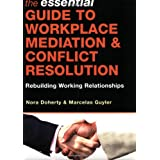 "The Essential Guide to Workplace Mediation & Conflict Resolution: Rebuilding Working Relationshipsvon ""Nora Doherty"""