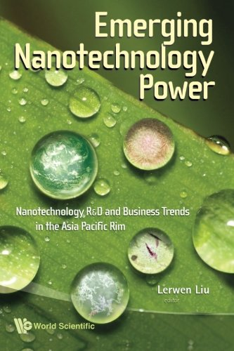 Emerging Nanotechnology Power: Nanotechnology R&D And Business Trends In The Asia Pacific Rim