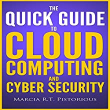 The Quick Guide to Cloud Computing and Cyber Security (       UNABRIDGED) by Marcia R.T. Pistorious Narrated by Glenn Koster, Jr.