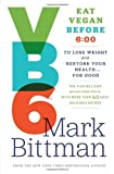 Book - VB6: Eat Vegan Before 6:00 to Lose Weight and Restore Your Health . . . for Good
