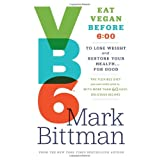 VB6: Eat Vegan Before 6:00 to Lose Weight and Restore Your Health . . . for Good ~ Mark Bittman