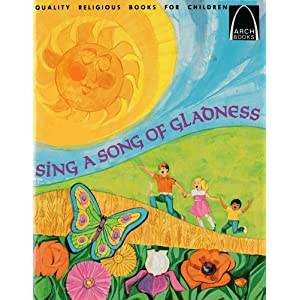 Sing a Song of Gladness:  Selected Psalms for Children  (Arch Book)