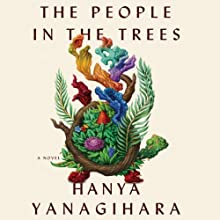 The People in the Trees (       UNABRIDGED) by Hanya Yanagihara Narrated by Jeff Harding