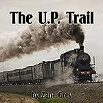 The U. P. Trail | Zane Grey