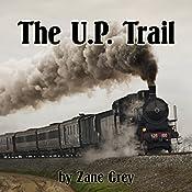 The U. P. Trail | [Zane Grey]