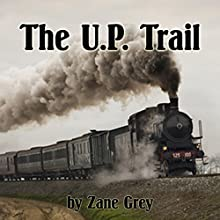 The U. P. Trail | Livre audio Auteur(s) : Zane Grey Narrateur(s) : Jim Roberts