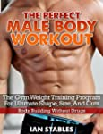 The Perfect Male Body Workout: The gy...