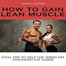 How to Gain Lean Muscle: Vital Tips to Help You Shred Off Unwanted Fat Easier (       UNABRIDGED) by David Myers Narrated by Pam Rossi