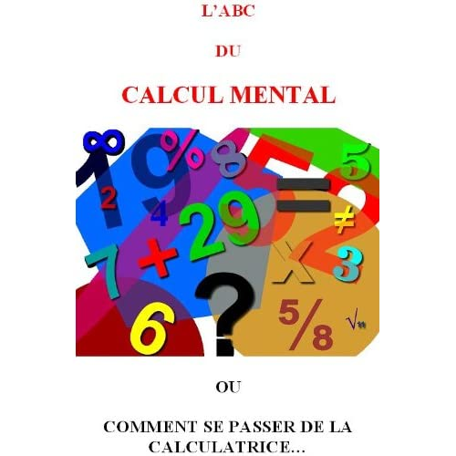 LE CALCUL MENTAL OU COMMENT SE PASSER DE LA CALCULATRICE