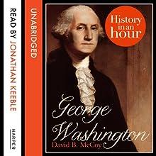 George Washington: History in an Hour | Livre audio Auteur(s) : David B. McCoy Narrateur(s) : Jonathan Keeble