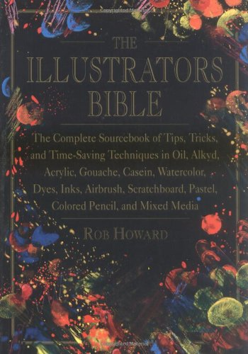 the-illustrators-bible-the-complete-sourcebook-of-tips-tricks-time-saving-techniques-in-oil-alkyd-ac